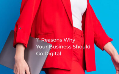 11 Reasons Why Your Business Should Go Digital