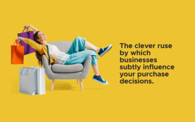 The clever ruse by which businesses subtly influence your purchase decisions.